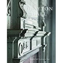 Drayton Hall: The Creation and Preservation of an American Icon