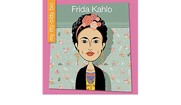 Frida Kahlo (My Early Library: My Itty-Bitty Bio) (English Edition ...