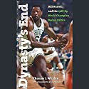 Dynasty's End: Bill Russell and the 1968-69 World Champion Boston Celtics Audiobook by Thomas J. Whalen, Bill Bradley (foreword) Narrated by David Cohen