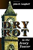 Dry Rot in the Ivory Tower, John R. Campbell, 0761816461