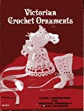 Victorian Crochet Ornaments 22 Easy Decorations for Christmas, Weddings & Special Occasions