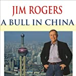 A Bull in China: Investing Profitably in the World's Greatest Market | Jim Rogers