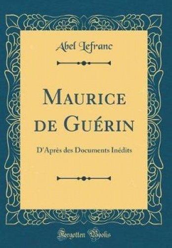 Maurice de Guerin: D'Apres Des Documents Inedits (Classic Reprint)