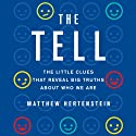 The Tell: The Little Clues that Reveal Big Truths About Who We Are Audiobook by Matthew Hertenstein Narrated by David Drummond