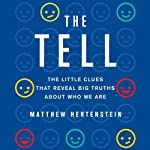 The Tell: The Little Clues that Reveal Big Truths About Who We Are | Matthew Hertenstein