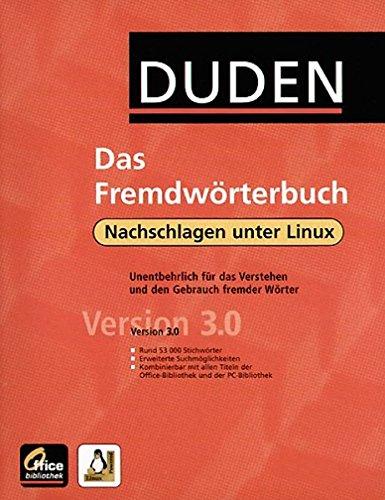 Duden - Das Fremdwörterbuch: Unentbehrlich für das Verstehen und den Gebrauch fremder Wörter (Office-Bibliothek 3.0 /Linux)