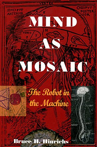 Mind As Mosaic : The Robot in the Machine No Stated edition by Bruce H. Hinrichs (2007) Paperback