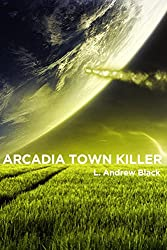 Arcadia Town Killer (Haro Celwick Science Fiction Western Book 1)