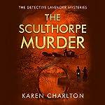 The Sculthorpe Murder: The Detective Lavender Mysteries, Book 3 | Karen Charlton