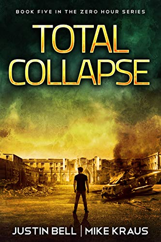Total Collapse: Book 5 in the Thrilling Post-Apocalyptic Survival Series: (Zero Hour - Book 5) by [Bell, Justin, Kraus, Mike]