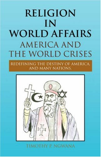 Book: Religion in World Affairs - America and the World Crises by Timothy P. Ngwana