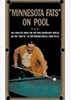 "Minnesota Fats on Pool: The Complete Guide For The Pool Enthusiast Including the ""How-To"" of Shotmaking and All Game Rules"