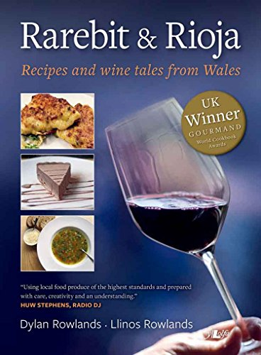 Rarebit and Rioja: Recipes and Wine Tales From Wales by Dylan Rowlands, Llinos Rowlands