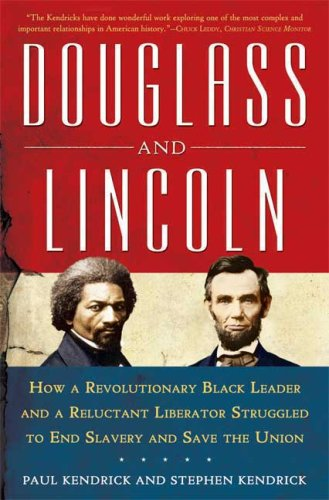 Douglass and Lincoln: How a Revolutionary Black Leader & a Reluctant Liberator Struggled to End Slavery & Save t