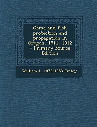 William l 1876 1953 finley author profile news books for Oregon game and fish