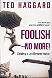 Foolish No More!, Ted Haggard, 1400070287