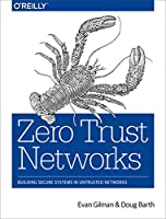 Zero Trust Networks: Building Secure Systems in Untrusted Networks Front Cover