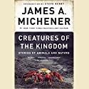 Creatures of the Kingdom: Stories of Animals and Nature Audiobook by James A. Michener Narrated by David Ackroyd