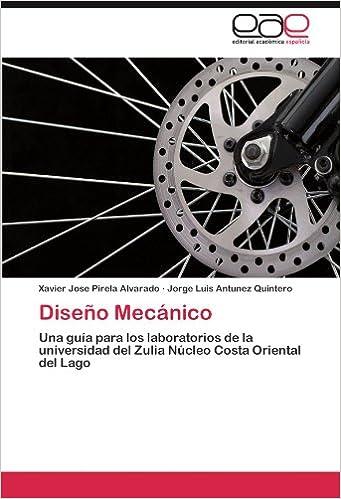 Diseño Mecánico: Una guía para los laboratorios de la universidad del Zulia Núcleo Costa Oriental del Lago (Spanish Edition) (Spanish)