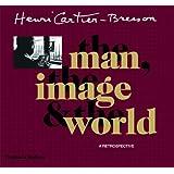 Henri Cartier-Bresson: The Man, the Image & the World: A Retrospective
