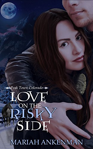 Love on the Risky Side (Peak Town Colorado Book 3) by [Ankenman, Mariah]