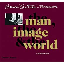 Henri Cartier Bresson The Man The Image And The World