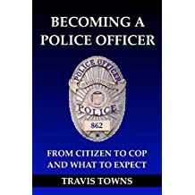 Becoming a Police Officer: From Citizen to Cop and What to Expect
