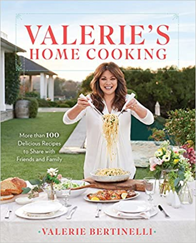 Valerie's Home Cooking: More Than 100 Delicious Recipes To Share With Friends And Family by Valerie Bertinelli