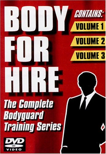 Body For Hire; The Complete Bodyguard Training Series by Hawk East, Inc.