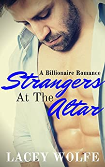 Strangers At The Altar: A Billionaire Romance by [Wolfe, Lacey]