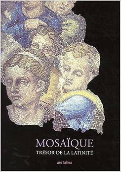 Collectif - Mosaïque, Trésor De La Latinité : Des Origines à Nos Jours: Tresor De La Latinate