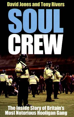 Soul Crew: The Inside Story of Britain's Most Notorious Hooligan Gang