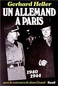 Un Allemand à Paris, 1940-1944 par Gerhard Heller
