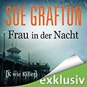 Frau in der Nacht: [K wie Killer] (Kinsey Millhone 11) | Sue Grafton