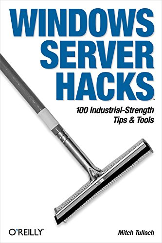 Windows Server Hacks: 100 Industrial-Strength Tips & Tools