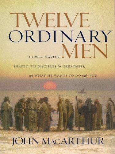 Twelve Ordinary Men: How The Master Shaped His Disiples For Greatness And What He Wants To Do With You (Walker Large Print Books) pdf