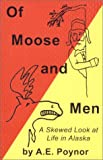 Of Moose and Men, A. E. Poynor, 0966791509