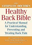 img - for The Complete Doctor's Healthy Back Bible: A Practical Manual for Understanding, Preventing and Treating Back Pain book / textbook / text book