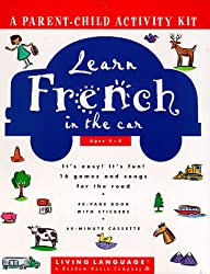 Learn French in the Car (Living Language Parent/Child Activity Kit)