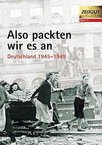 Also packten wir es an. Deutschland 1945-1947 (Zeitgut)