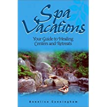 Spa Vacations: Your Guide to Healing Centers and Retreats