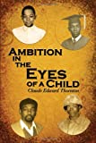 Ambition in the Eyes of a Child, Claude Edward Thornton, 1434385442