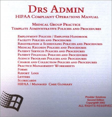 Drs Admin: Hipaa Compliant Operations Manual, Medical Group Practice, Template Administrative Policies and Procedures (CD-ROM) (Medical Practice Policy And Procedure Manual Template)