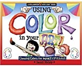 Using Color In Your Art: Choosing Color for Impact & Pizzazz (Williamson Kids Can! Series)