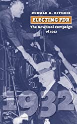 Electing FDR: The New Deal Campaign of 1932 (American Presidential Elections)