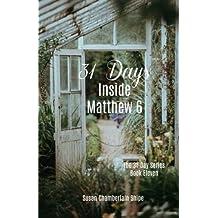 31 Days Inside Matthew 6 (The 31 Day Series) (Volume 11)