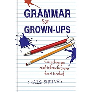 Grammar for Grown-ups: Everything you need to know but never learnt in school Hardcover – 29 Sept. 2012