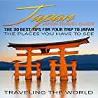 Japan: The 30 Best Tips for Your Trip to Japan Hörbuch von  Traveling the World Gesprochen von: Christine Lay
