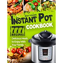 Instant Pot Cookbook: 777 Instant Pot Recipes. Delicious Meals to Enjoy With Your Family