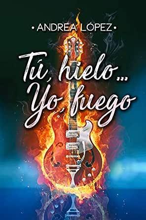 Tú, hielo...Yo, fuego eBook: López, Andrea: Amazon.es: Tienda Kindle